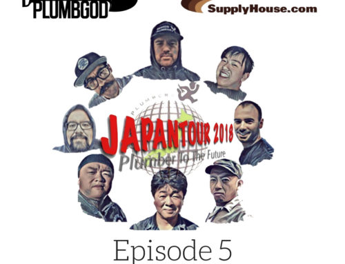 Episode 5: World Plumbers Japan Tour Part 1. Feat OGplumbgod and Sponsored by Supplyhouse.com